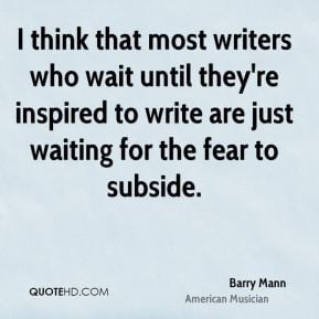 Barry Mann - I think that most writers who wait until they're inspired ...