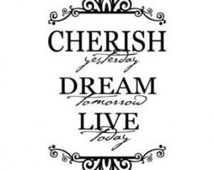 Family Room Decal - Cherish Yesterday Dream Tomorrow Live Today Shabby ...