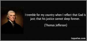 ... God is just; that his justice cannot sleep forever. - Thomas Jefferson