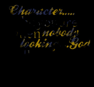 Quotes Picture: character who you are when beeeeeepody is lookinggod ...