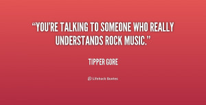 You're talking to someone who really understands rock music.""