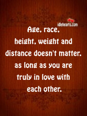 In True Love… Age, Race, Weight And Distance Doesn't Matter.