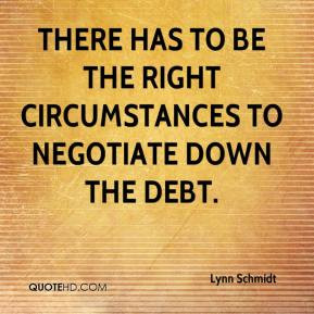 There Has To Be The Right Circumstances To Negotiate Down The Debt.