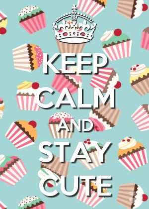 keepcalm #cute #cupcakes #staycute #pink #girly