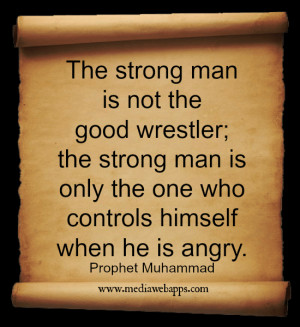 The strong man is not the good wrestler; the strong man is only the ...