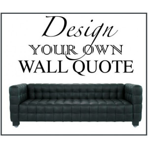 Home > Vinyl Wall Art > Design Your Own Vinyl Wall Quote