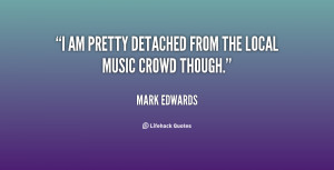 quote-Mark-Edwards-i-am-pretty-detached-from-the-local-12671.png