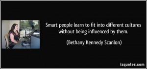 ... cultures without being influenced by them. - Bethany Kennedy Scanlon