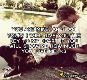 Show Me You Love Me Quotes You are mine, and i am yours i