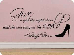 Marilyn Monroe Give A Girl Shoes....Conquer the World Quote Wall Decal ...