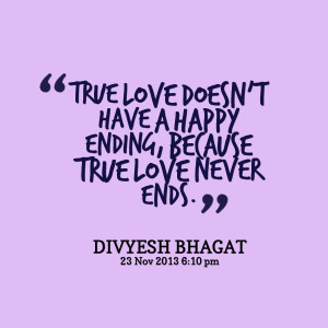 ... true love doesn't have a happy ending, because true love never ends