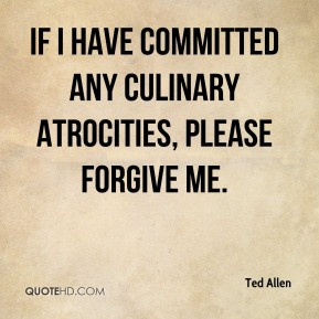 Ted Allen - If I have committed any culinary atrocities, please ...