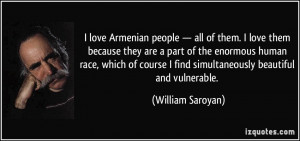 love Armenian people — all of them. I love them because they are a ...