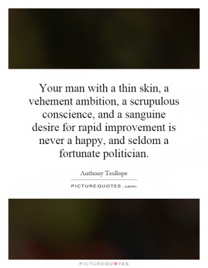 Your man with a thin skin, a vehement ambition, a scrupulous ...