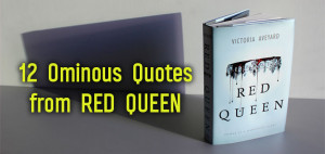12 Ominous Quotes from RED QUEEN by Victoria Aveyard