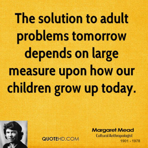 Selected Margaret Mead Quotations • Never doubt that a small group ...