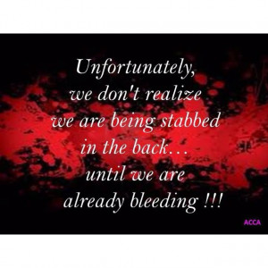 ... realize we are being stabbed in the back until we are already bleeding