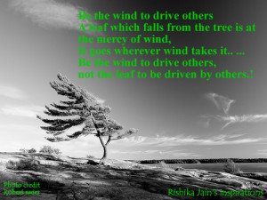 Be the wind to drive others; A leaf which falls from the tree is at ...