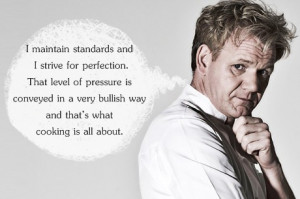 maintain standards and I strive for perfection. That level of ...