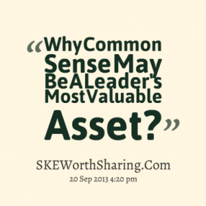 why common sense may be a leader s most valuable asset quotes from ...
