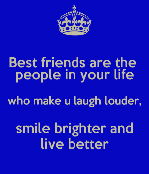 best friends are the people in your life that make you laugh louder