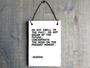 Buddha Quote Plaque - Do Not Dwell In The Past - 103 - Ceramic Wall ...