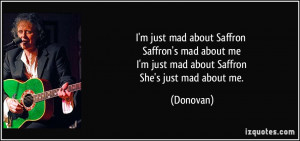 ... mad about me I'm just mad about Saffron She's just mad about me