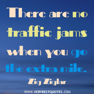 ... are no traffic jams when you go the extra mile – Zig Ziglar Quotes