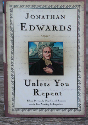 ... Unless You Repent, collected sermons of Jonathan Edwards (1567690602