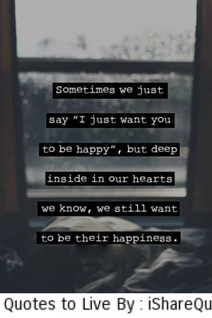 """Sometimes we just say:"""" I just want you to be happy…"""
