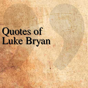 Quotes of Luke Bryan