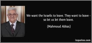 We want the Israelis to leave. They want to leave - so let us let them ...