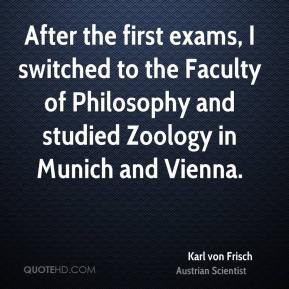 Karl von Frisch - After the first exams, I switched to the Faculty of ...