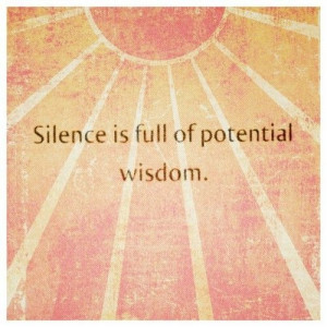silence is full of potential wisdom