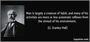 ... reflexes from the stimuli of his environment. - G. Stanley Hall