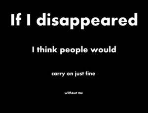 If I disappeared...