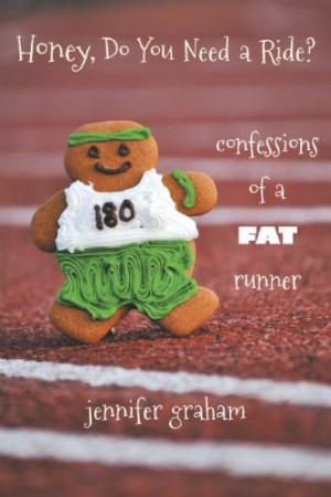 Honey, Do You Need a Ride?: Confessions of a Fat Runner ( Paperback )