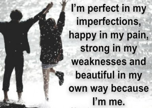 ... my pain, strong in my weaknesses and beautiful in my own way because I