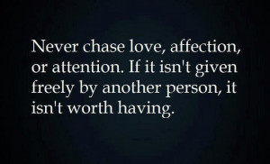 Never chase love, affection, or attention.