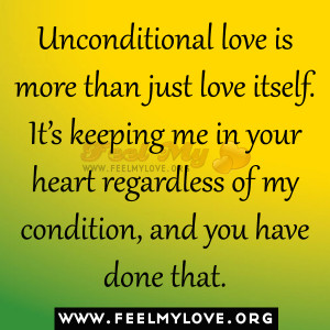 Unconditional love is more than just love itself It s keeping me in