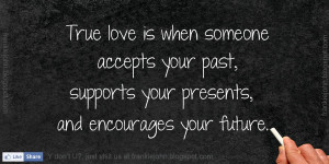 Quotes About The Past And Future Love True love is when someone