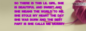 So there is this lil girl. she is beautiful and sweet and she means ...