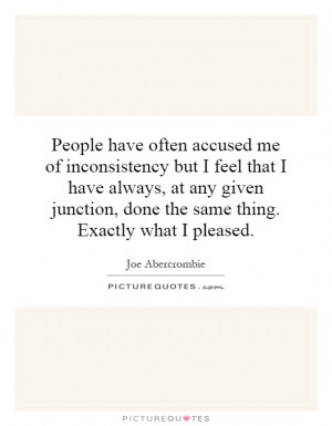 ... junction, done the same thing. Exactly what I pleased. Picture Quote