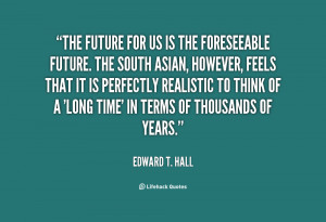 quote-Edward-T.-Hall-the-future-for-us-is-the-foreseeable-17469.png
