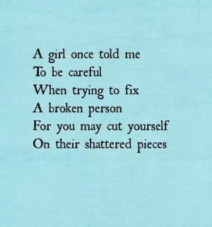 Be careful trying to fix broken people