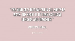The mind gets distracted in all sorts of ways. The heart is its own ...