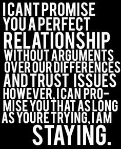 your perfect for me :)...we might have arguments and fights but im not ...