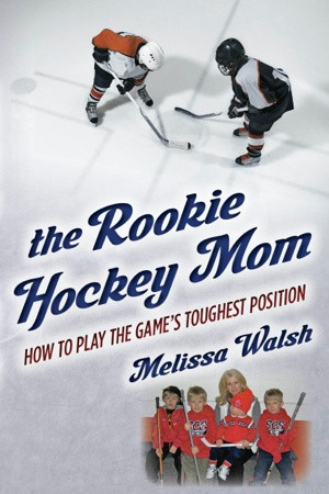 can offer the rookie hockey mom is a must for hockey crazy families ...