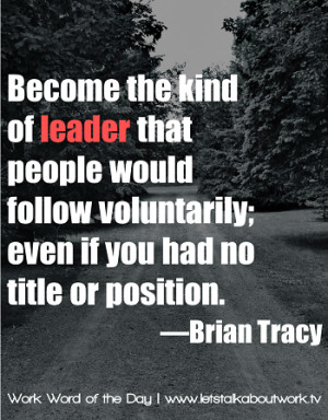 Become the kind of leader that people would follow voluntarily; even ...