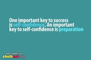 ... An Important key To Self Confidence Is Preparation. - Confidence Quote